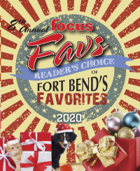 8th Annual FOCUS FAVS Readers' Choice of Fort Bend's Favorites